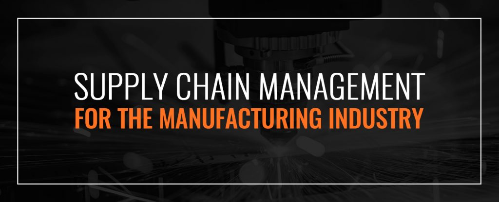 Supply Chain Management for the Manufacturing Industry