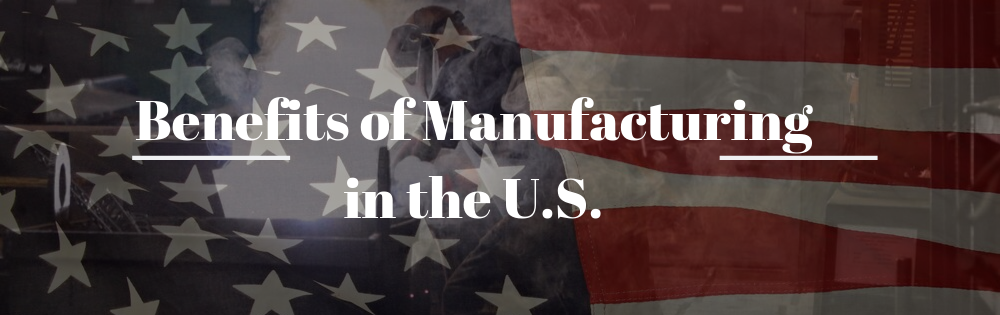 Benefits of Manufacturing in the US
