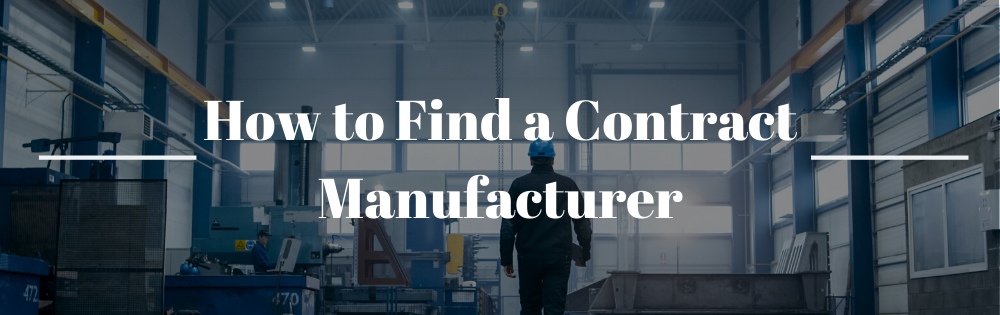 How to Find a Contract Manufacturer