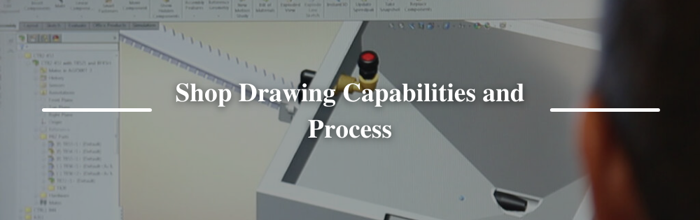 Shop Drawing Capabilities and Process