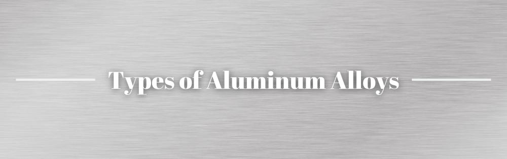 Types of Aluminum Alloys
